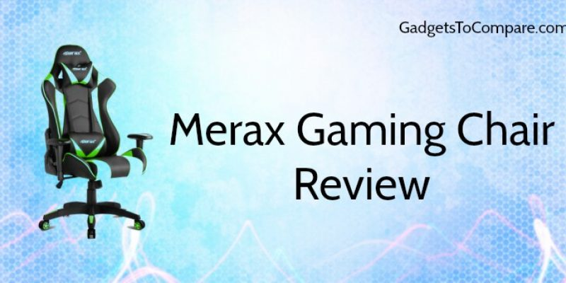 Merax Gaming Chair Review 2019 : Is This Chair Right for You?